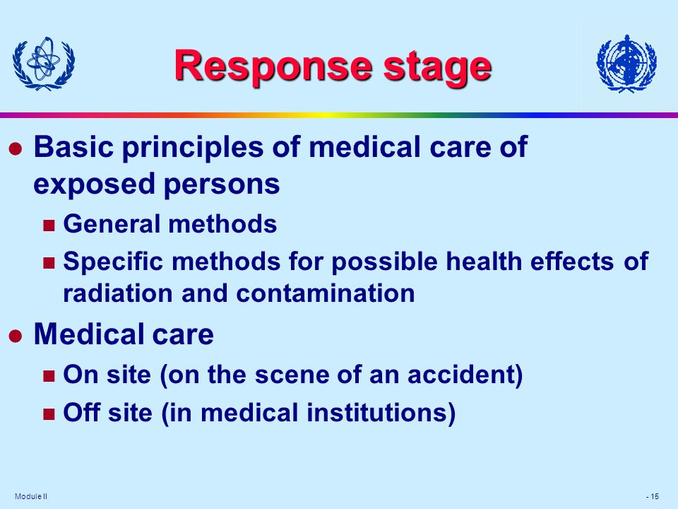 Module II - 15 Response stage l Basic principles of medical care of exposed persons General methods Specific methods for possible health effects of ra