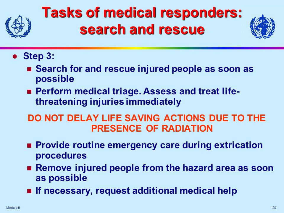 Module II - 20 Tasks of medical responders: search and rescue l Step 3: Search for and rescue injured people as soon as possible Perform medical triag