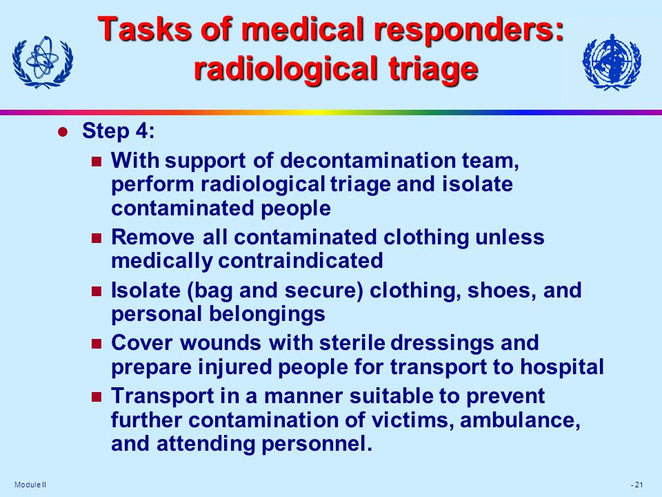 Module II - 21 Tasks of medical responders: radiological triage l Step 4: With support of decontamination team, perform radiological triage and isolat