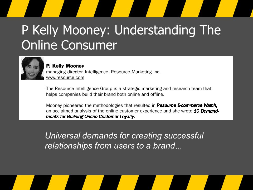 P Kelly Mooney: Understanding The Online Consumer Universal demands for creating successful relationships from users to a brand …