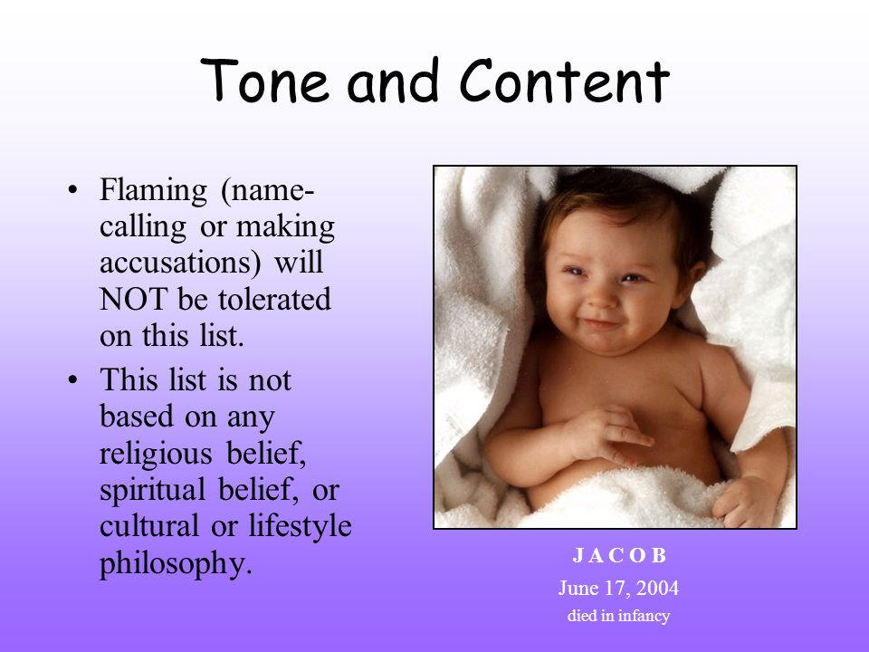 Tone and Content Flaming (name- calling or making accusations) will NOT be tolerated on this list.