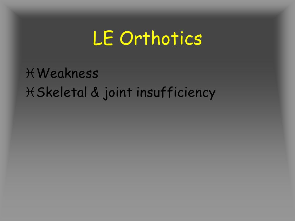LE Orthotics iWeakness iSkeletal & joint insufficiency