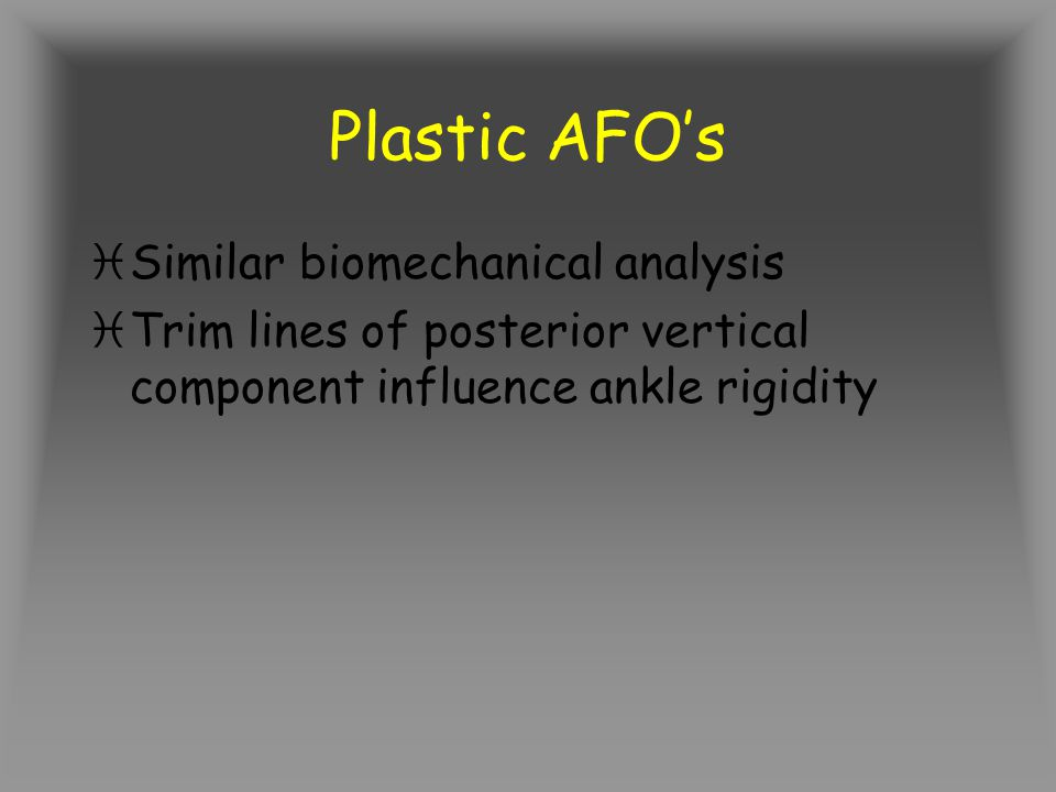 Plastic AFOs iSimilar biomechanical analysis iTrim lines of posterior vertical component influence ankle rigidity