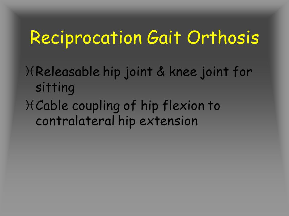 Reciprocation Gait Orthosis iReleasable hip joint & knee joint for sitting iCable coupling of hip flexion to contralateral hip extension