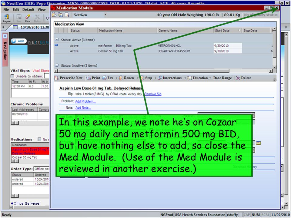 In this example, we note hes on Cozaar 50 mg daily and metformin 500 mg BID, but have nothing else to add, so close the Med Module. (Use of the Med Mo