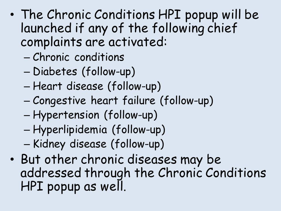 The Chronic Conditions HPI popup will be launched if any of the following chief complaints are activated: – Chronic conditions – Diabetes (follow-up)