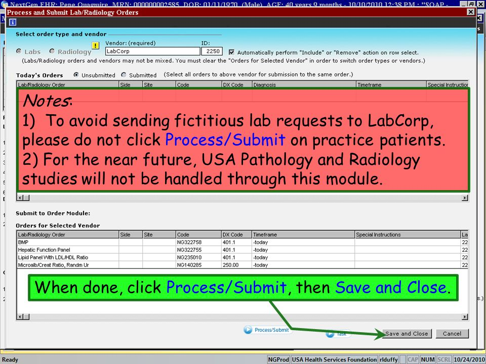 When done, click Process/Submit, then Save and Close. Notes: 1) To avoid sending fictitious lab requests to LabCorp, please do not click Process/Submi