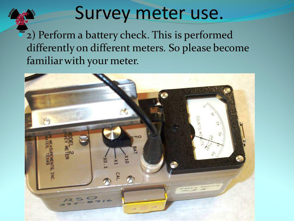Survey meter use. 1) Before using your meter, first check the calibration sticker.