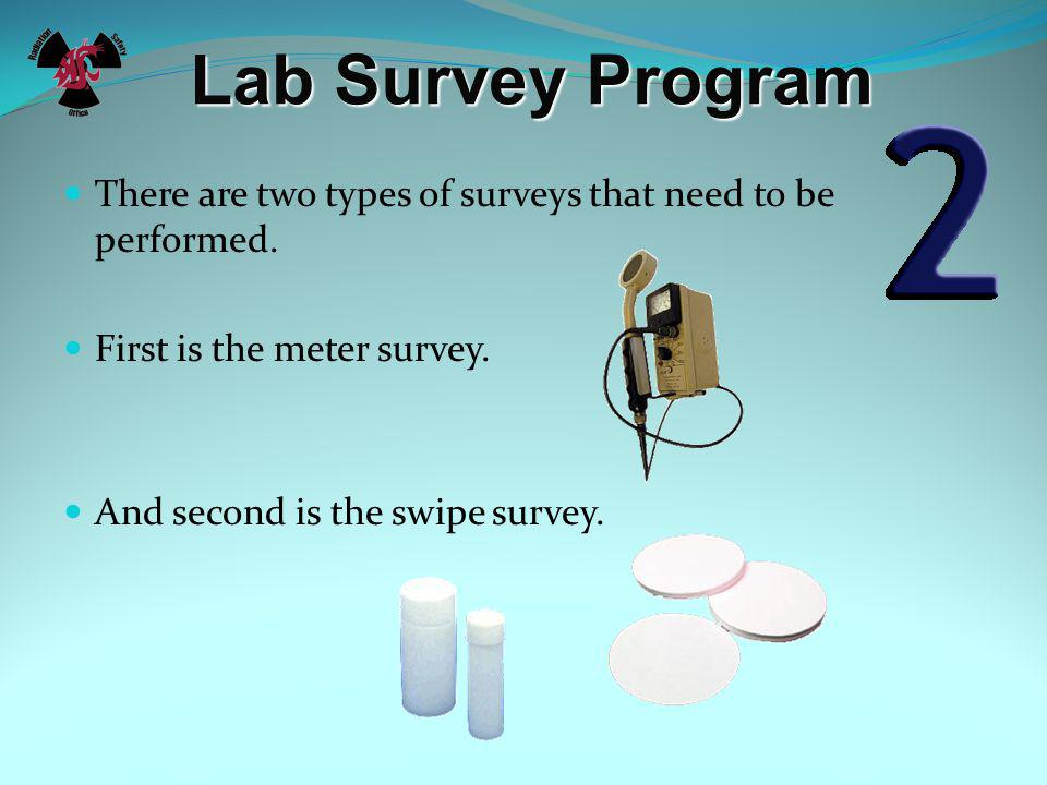Lab Survey Program Lab surveys are performed to check for radioactive materials contamination.