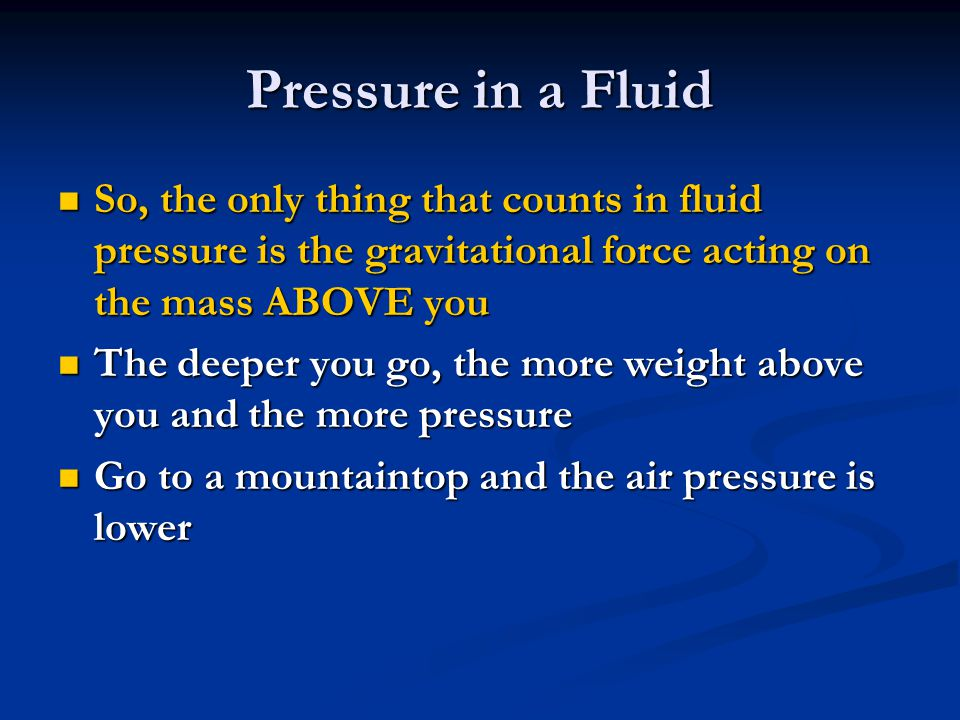 Pressure in a Fluid Pressure acts perpendicular to the surface and increases at greater depth.