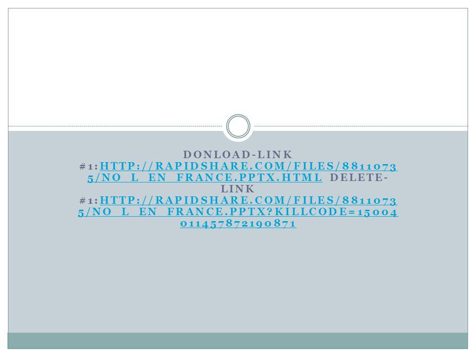 DONLOAD-LINK #1:HTTP://RAPIDSHARE.COM/FILES/8811073 5/NO_L_EN_FRANCE.PPTX.HTML DELETE- LINK #1:HTTP://RAPIDSHARE.COM/FILES/8811073 5/NO_L_EN_FRANCE.PP