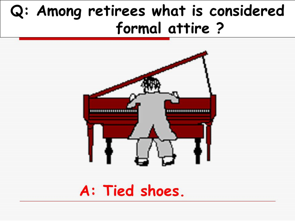 Q: Why don t retirees mind being called Seniors A: The term comes with a 10% percent discount.