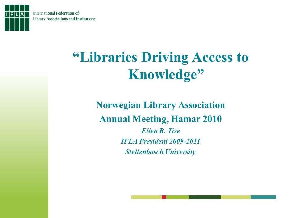 Libraries Driving Access to Knowledge Norwegian Library Association Annual Meeting, Hamar 2010 Ellen R.