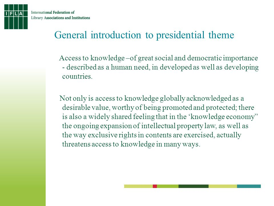 General introduction to presidential theme Access to knowledge –of great social and democratic importance - described as a human need, in developed as well as developing countries.