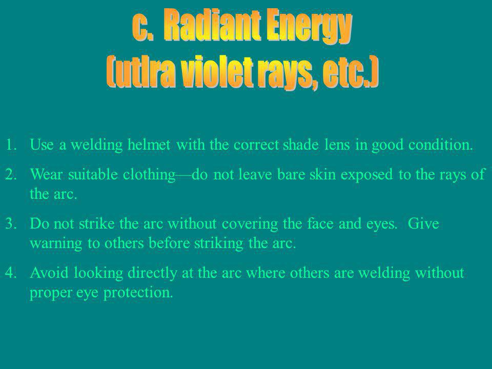 1.Use a welding helmet with the correct shade lens in good condition.