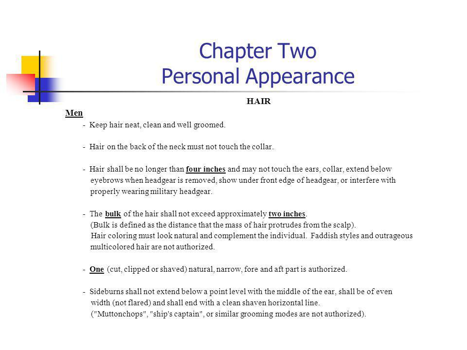 Chapter Two Personal Appearance HAIR Men - Keep hair neat, clean and well groomed. - Hair on the back of the neck must not touch the collar. - Hair sh