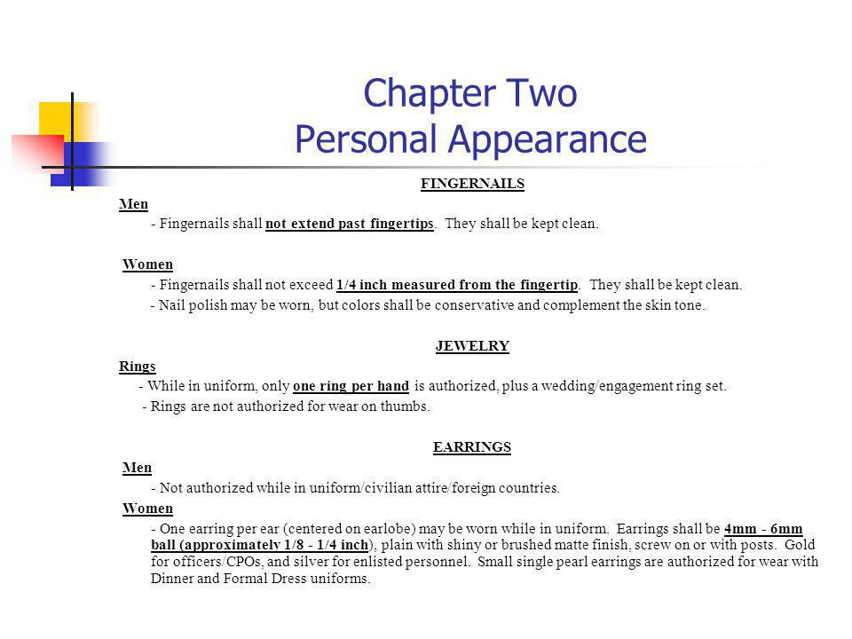 Chapter Two Personal Appearance FINGERNAILS Men - Fingernails shall not extend past fingertips. They shall be kept clean. Women - Fingernails shall no