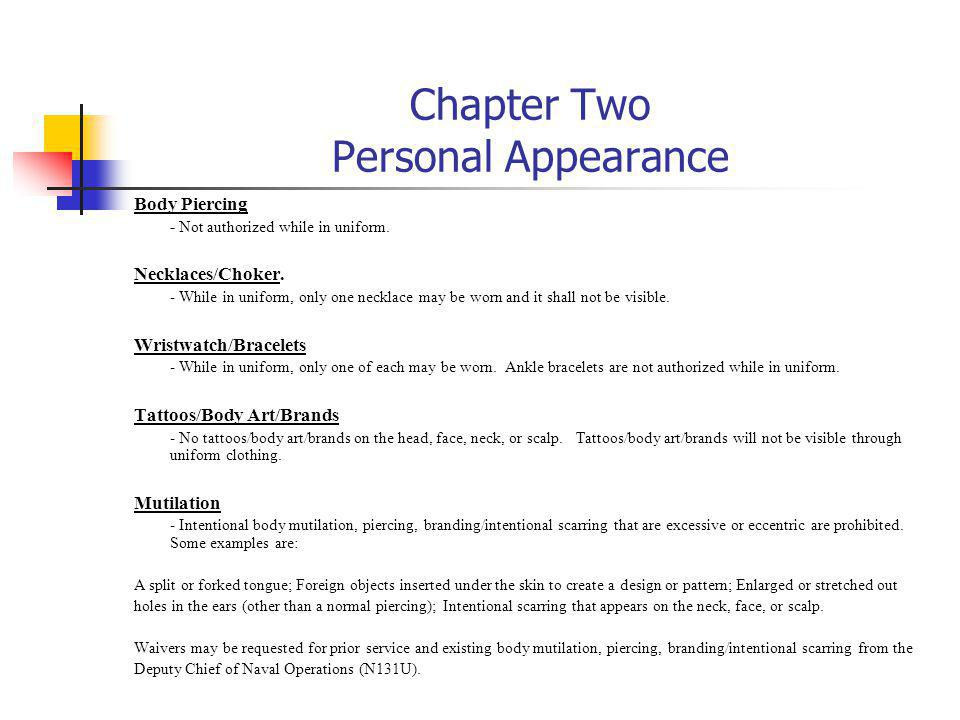 Chapter Two Personal Appearance Body Piercing - Not authorized while in uniform. Necklaces/Choker. - While in uniform, only one necklace may be worn a