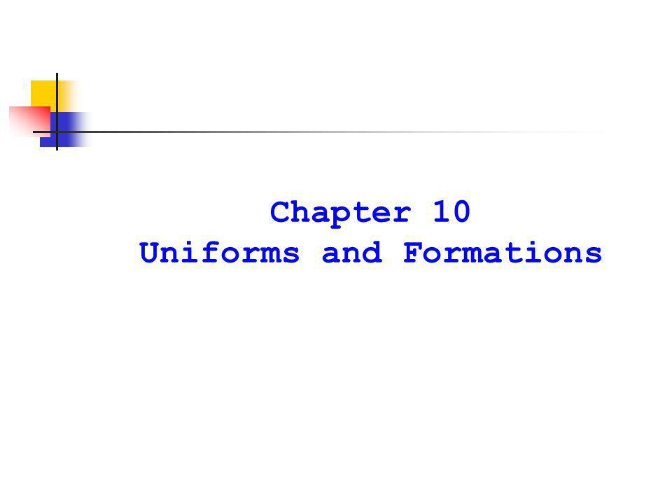 Chapter 10 Uniforms and Formations