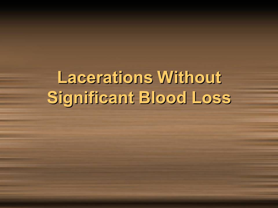Lacerations Without Significant Blood Loss