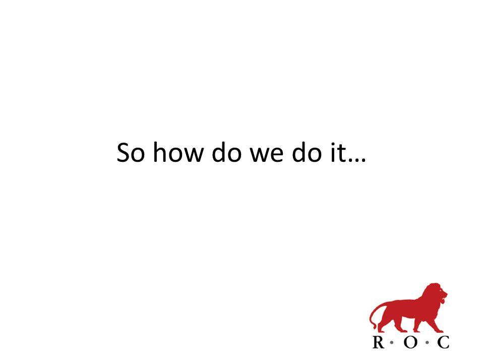 So how do we do it…