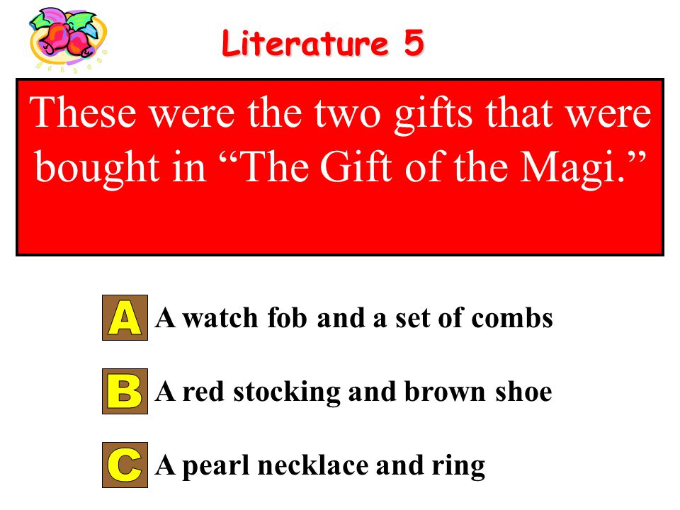 Literature 4 In the story, Polar Express, this is the boys Christmas gift from Santa. A ball A bell A bear