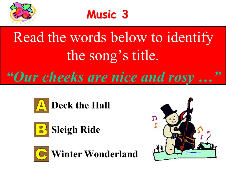 Music 2 Read the words below to identify the songs title. You Know Dasher … Frosty the Snowman Rudolf the Red-Nosed Reindeer Suzy Snowflake