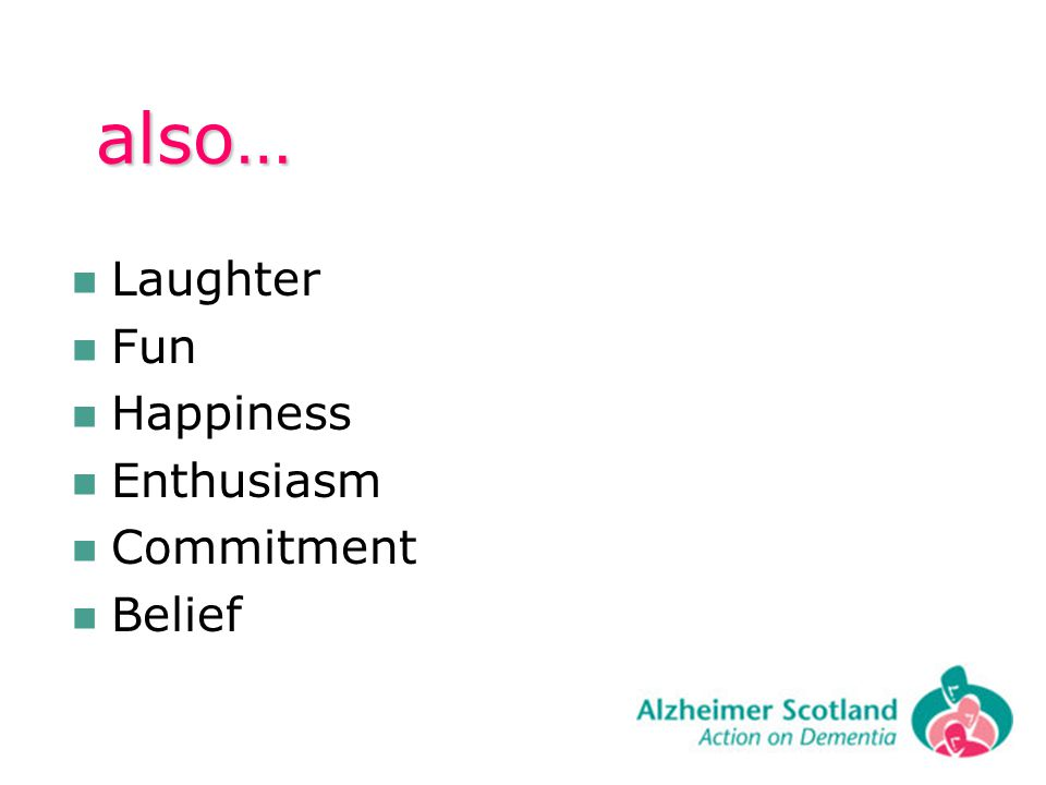 also… also… Laughter Fun Happiness Enthusiasm Commitment Belief