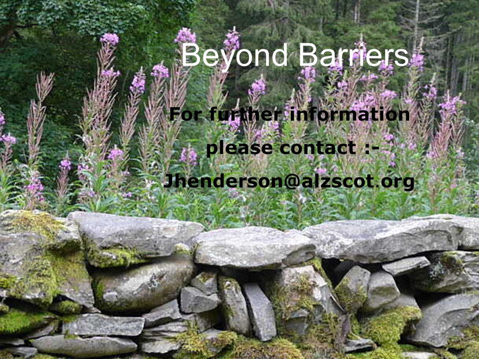 Beyond Barriers For further information please contact :- Jhenderson@alzscot.org