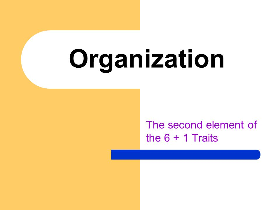 Organization The second element of the 6 + 1 Traits