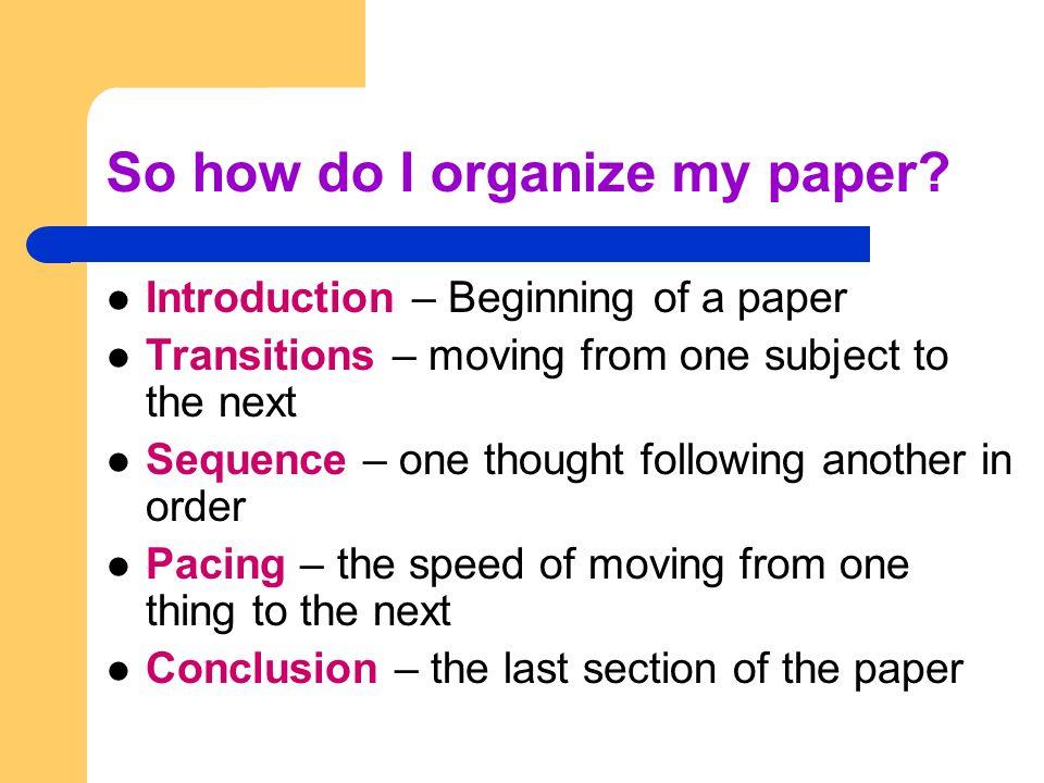 So how do I organize my paper.
