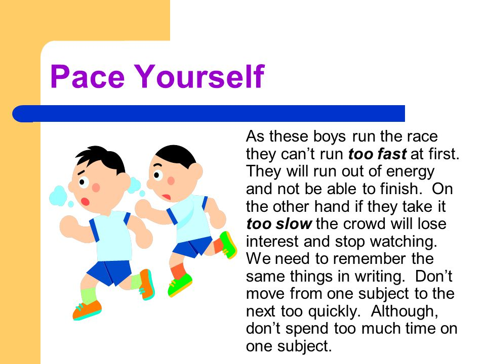 Pace Yourself As these boys run the race they cant run too fast at first.