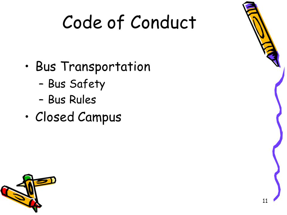 11 Code of Conduct Bus Transportation –Bus Safety –Bus Rules Closed Campus