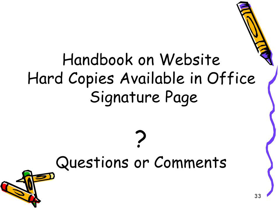 33 Handbook on Website Hard Copies Available in Office Signature Page Questions or Comments
