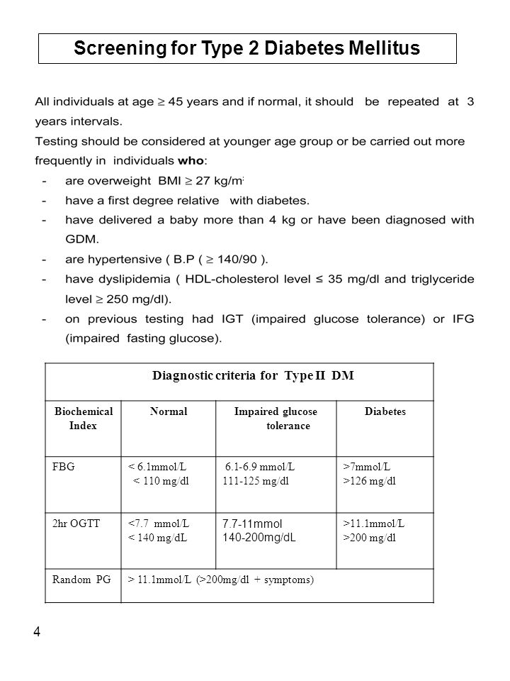 4 Screening for Type 2 Diabetes Mellitus Diagnostic criteria for Type II DM DiabetesImpaired glucose tolerance NormalBiochemical Index >7mmol/L >126 mg/dl 6.9-6.1 mmol/L 111-125 mg/dl < 6.1mmol/L 110 > mg/dl FBG >11.1mmol/L >200 mg/dl 7.7-11mmol 140-200mg/dL <7.7 mmol/L < 140 mg/dL 2hr OGTT > 11.1mmol/L (>200mg/dl + symptoms)Random PG