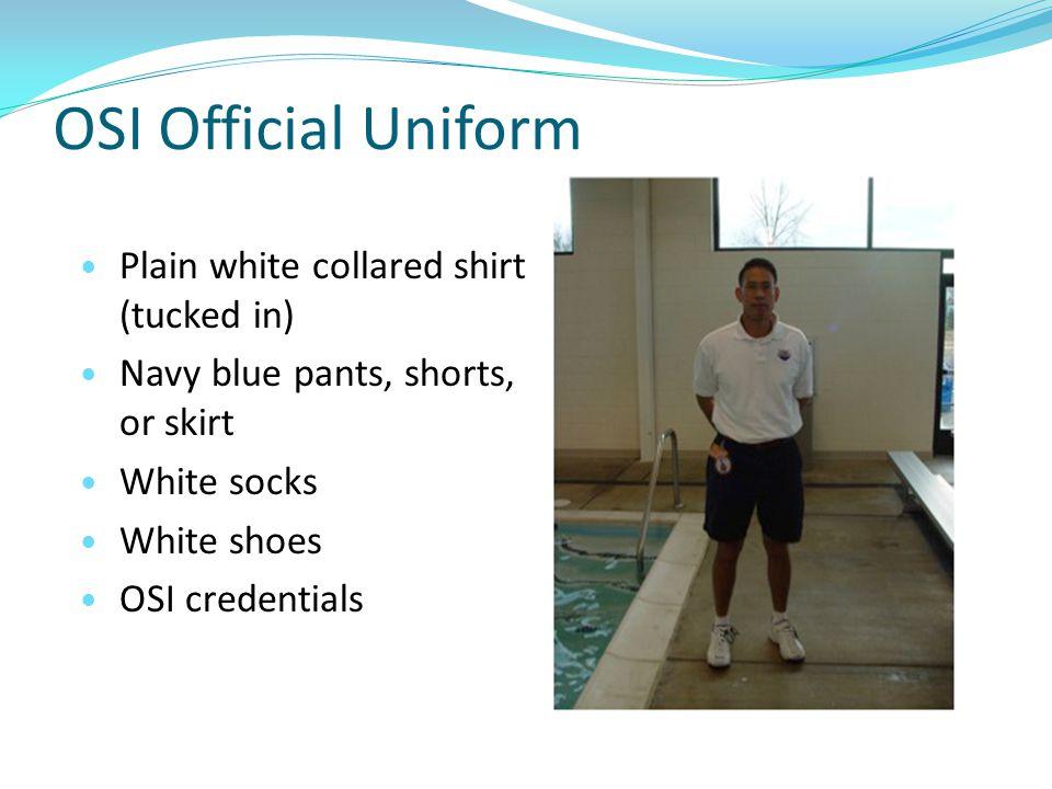OSI Official Uniform Plain white collared shirt (tucked in) Navy blue pants, shorts, or skirt White socks White shoes OSI credentials