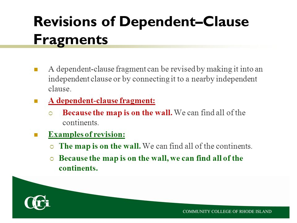 Revisions of Dependent–Clause Fragments A dependent-clause fragment can be revised by making it into an independent clause or by connecting it to a ne
