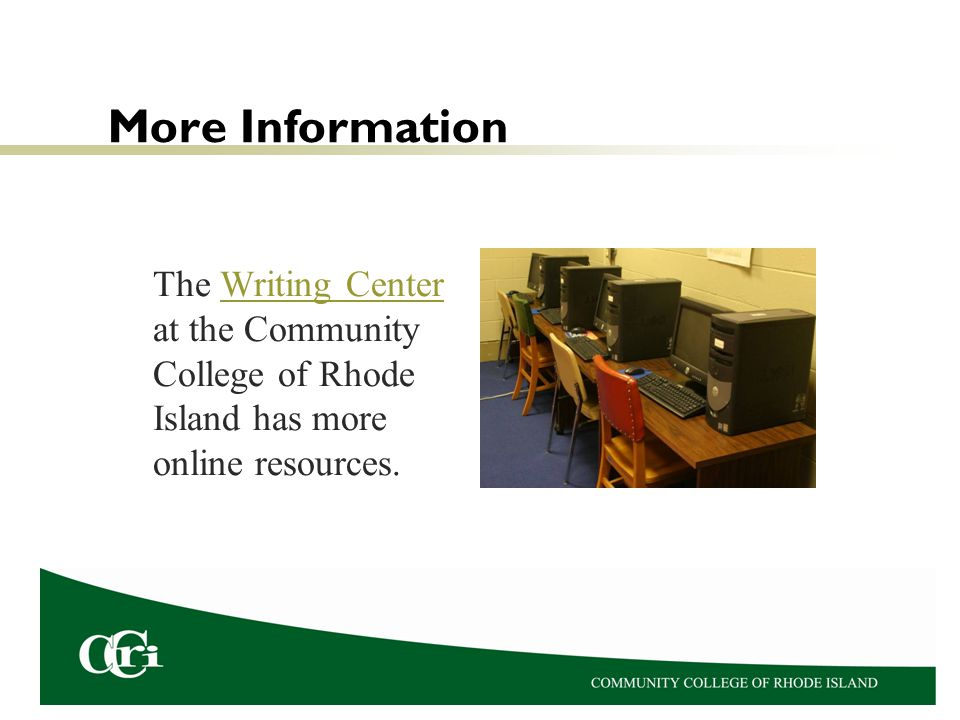 More Information The Writing Center at the Community College of Rhode Island has more online resources.Writing Center