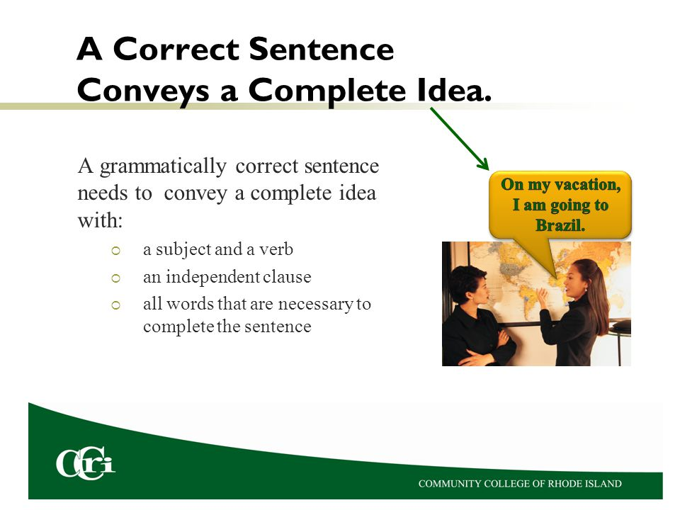 A Subject and a Verb Every complete sentence has both a subject and a verb.