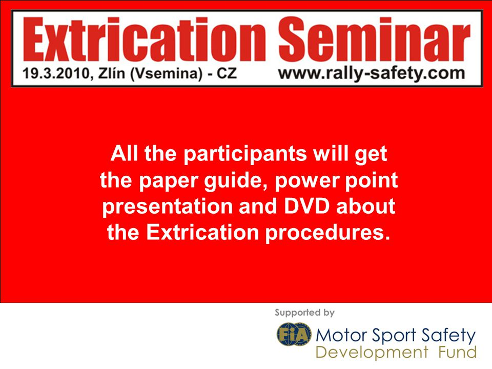 All the participants will get the paper guide, power point presentation and DVD about the Extrication procedures.