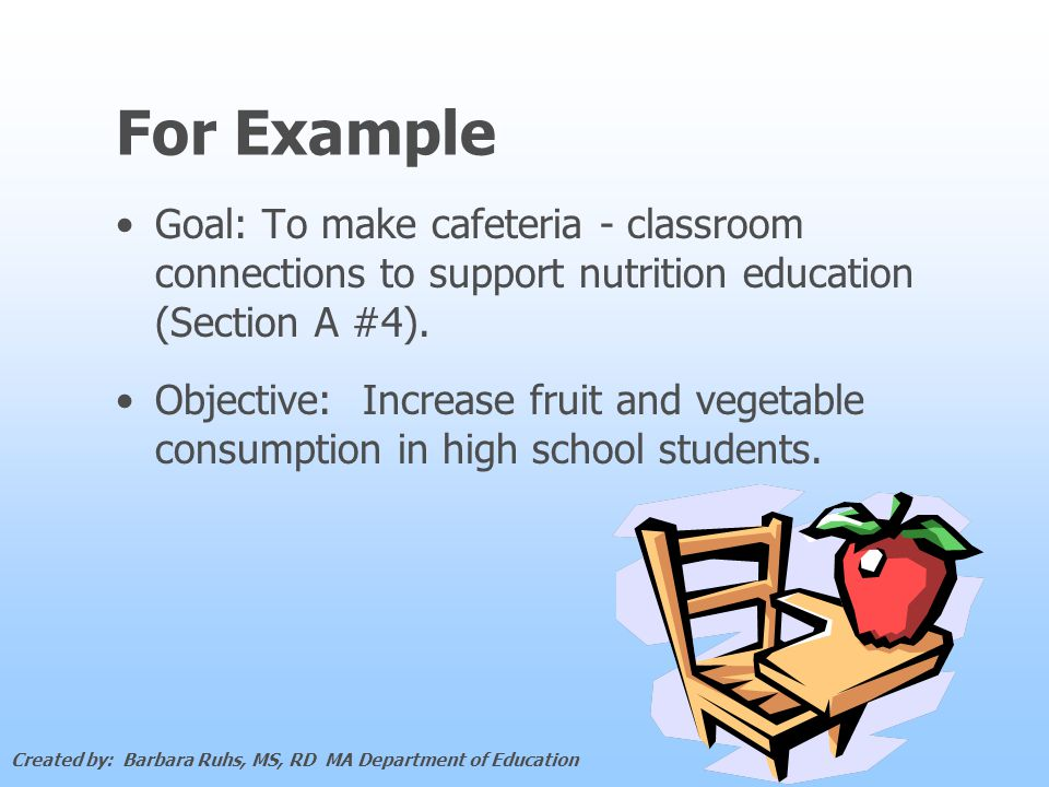 For Example Goal: To make cafeteria - classroom connections to support nutrition education (Section A #4).