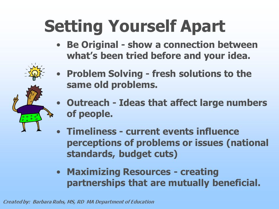 Setting Yourself Apart Be Original - show a connection between whats been tried before and your idea.