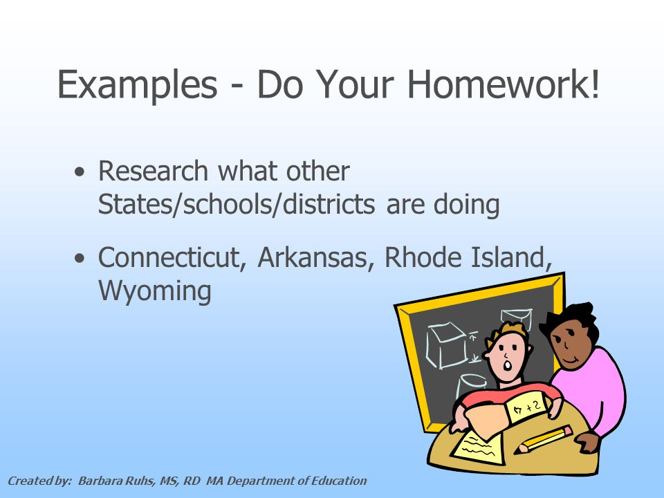 Research what other States/schools/districts are doing Connecticut, Arkansas, Rhode Island, Wyoming Examples - Do Your Homework.