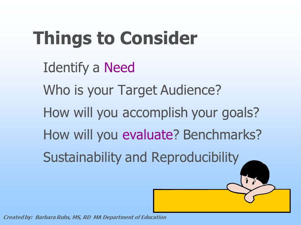 Things to Consider Identify a Need Who is your Target Audience.