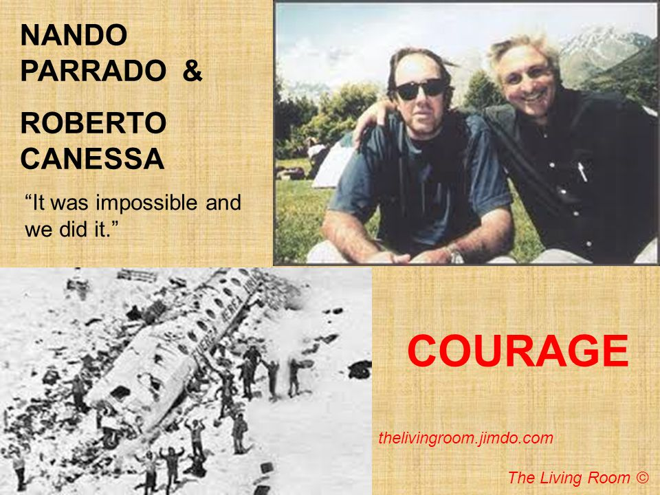 NANDO PARRADO & ROBERTO CANESSA COURAGE It was impossible and we did it. thelivingroom.jimdo.com The Living Room ©