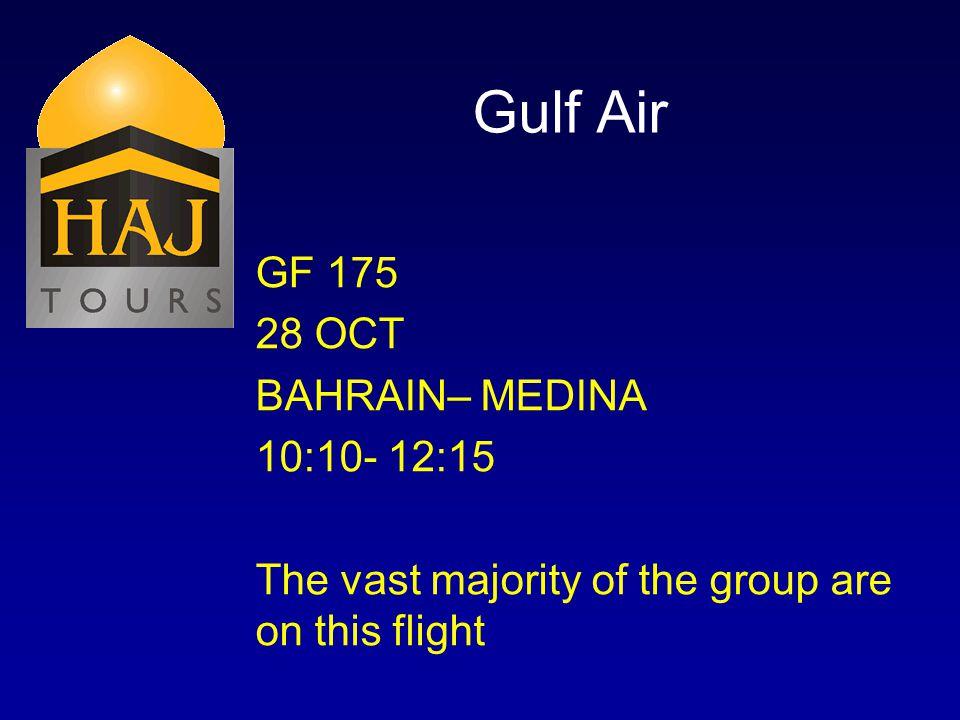 Gulf Air GF 175 28 OCT BAHRAIN– MEDINA 10:10- 12:15 The vast majority of the group are on this flight