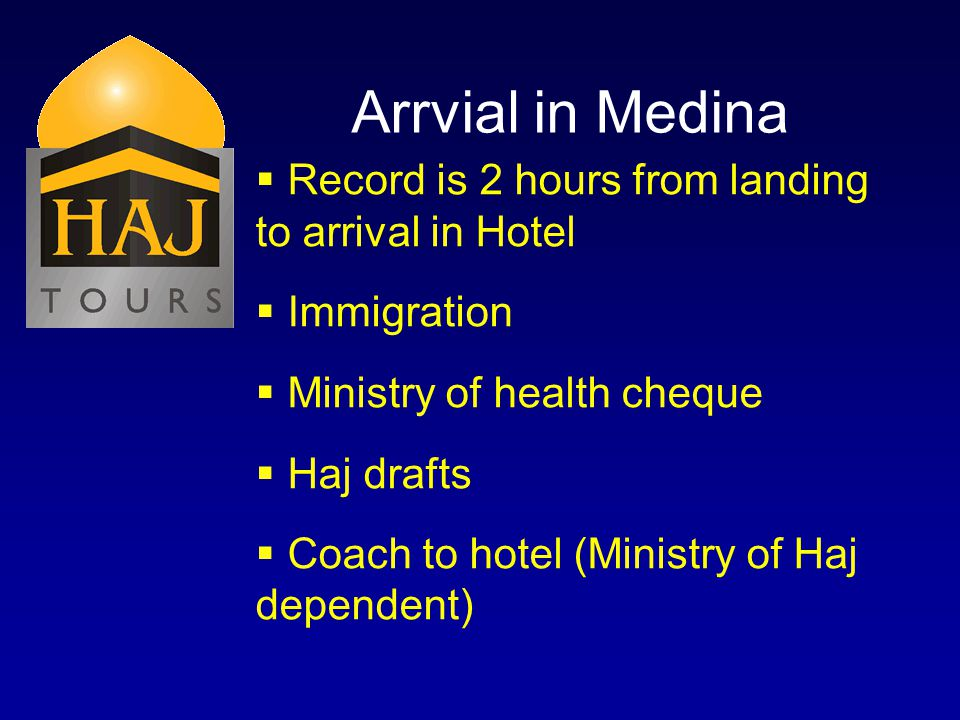 Arrvial in Medina Record is 2 hours from landing to arrival in Hotel Immigration Ministry of health cheque Haj drafts Coach to hotel (Ministry of Haj