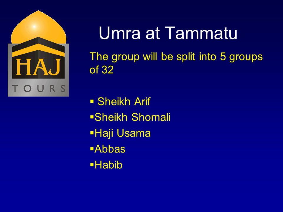 Umra at Tammatu The group will be split into 5 groups of 32 Sheikh Arif Sheikh Shomali Haji Usama Abbas Habib