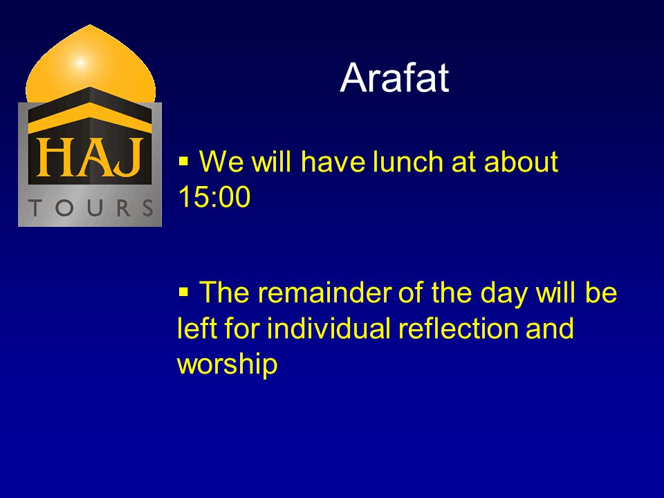 Arafat We will have lunch at about 15:00 The remainder of the day will be left for individual reflection and worship