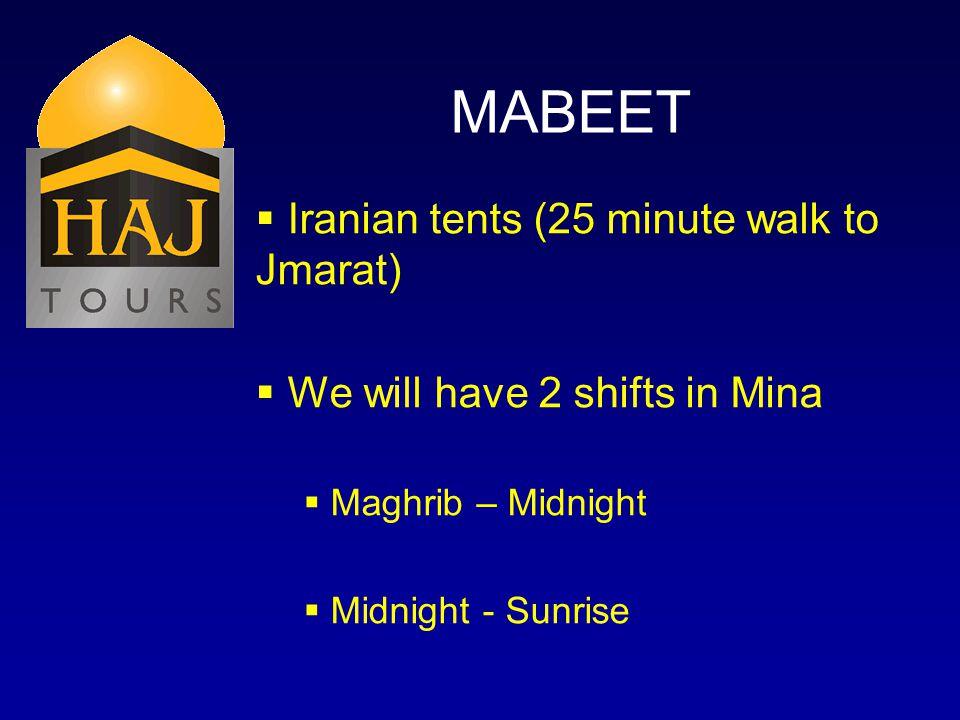 MABEET Iranian tents (25 minute walk to Jmarat) We will have 2 shifts in Mina Maghrib – Midnight Midnight - Sunrise